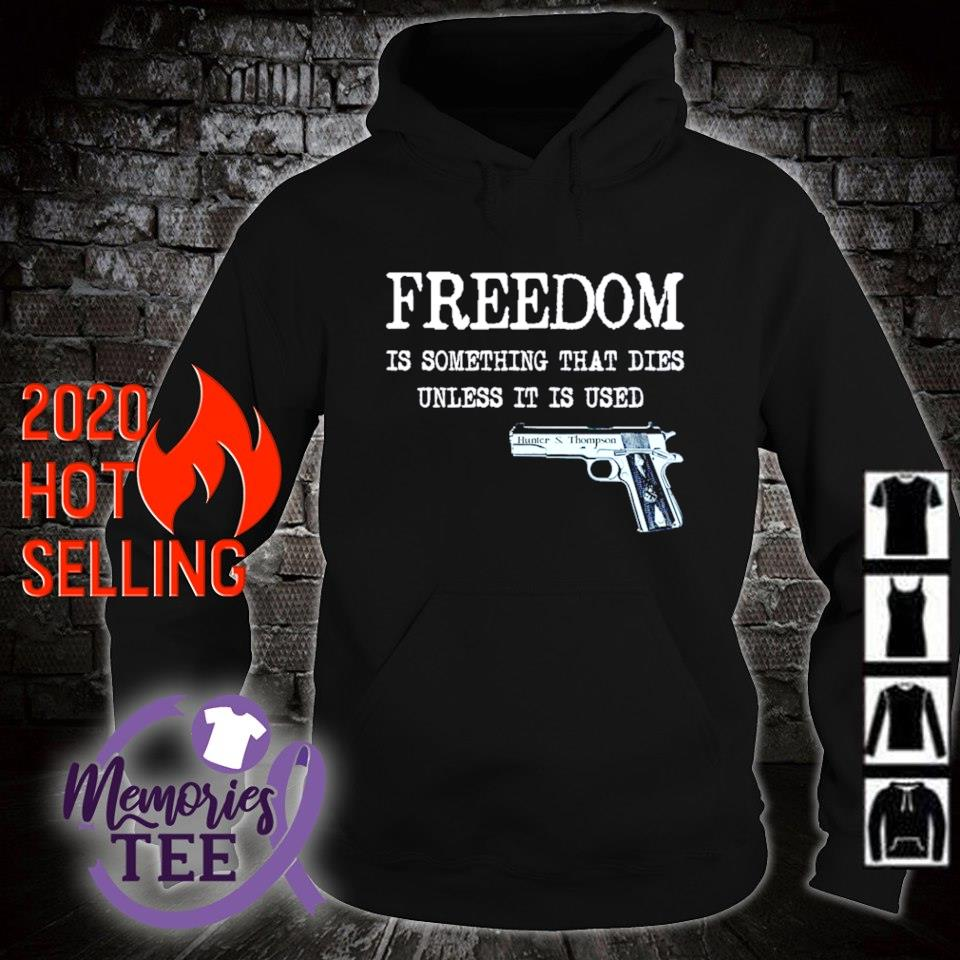 Gun freedom is something that dies unless it is used s hoodie