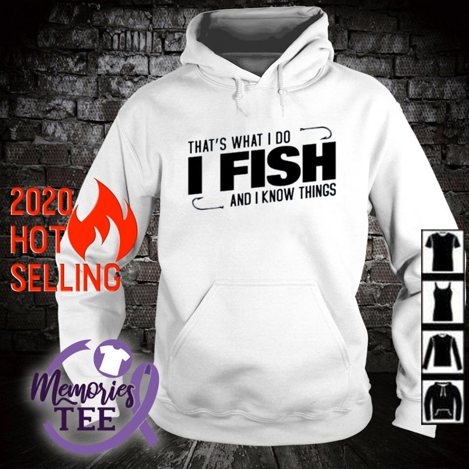 That's what I do I fish and I know things s hoodie