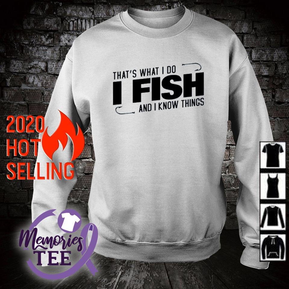 That's what I do I fish and I know things s sweater
