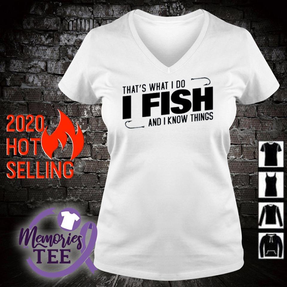 That's what I do I fish and I know things s v-neck t-shirt