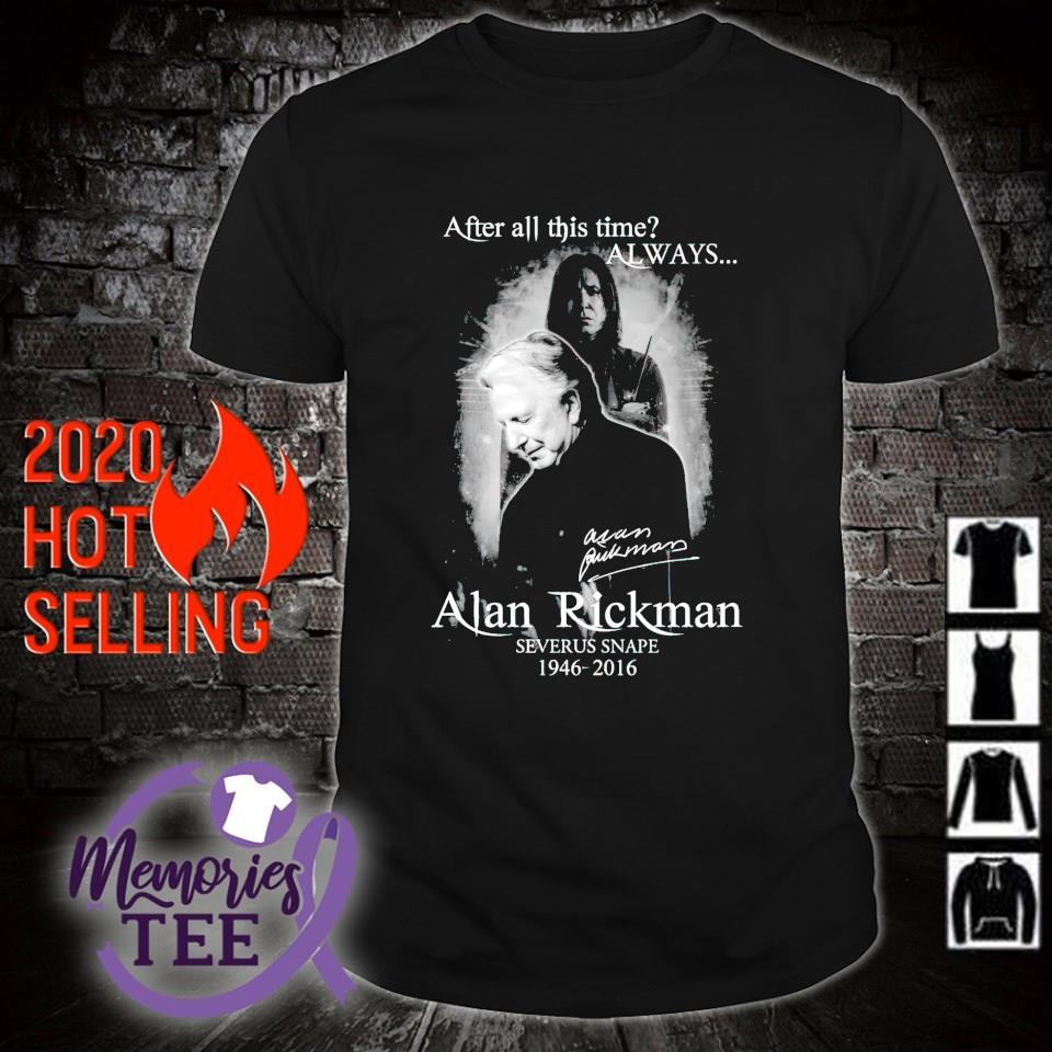 Alan Rickman Severus Snape After all this time always 1946 2016 signature shirt
