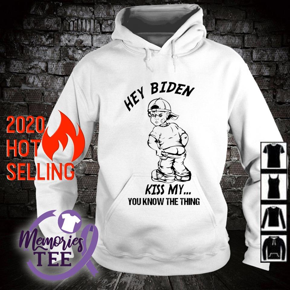 Hey Biden kiss my you know the thing s hoodie