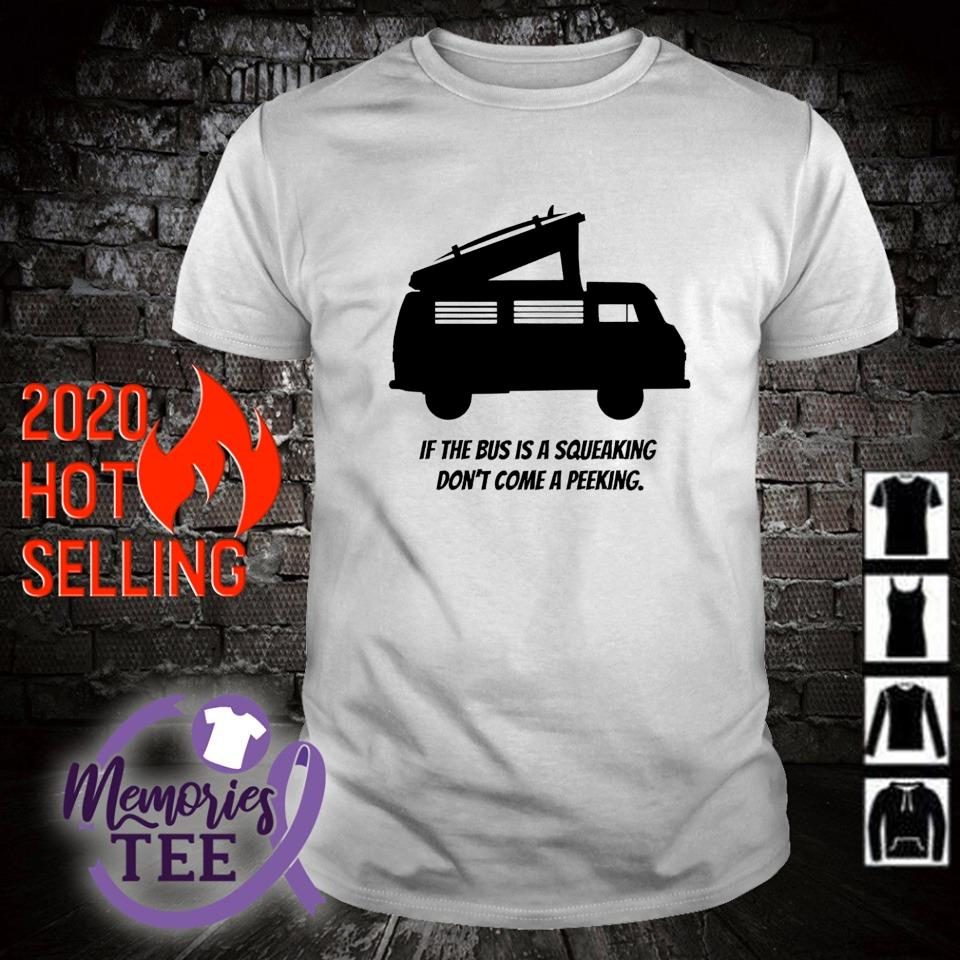 It the bus is a squeaking don't come a peeking shirt