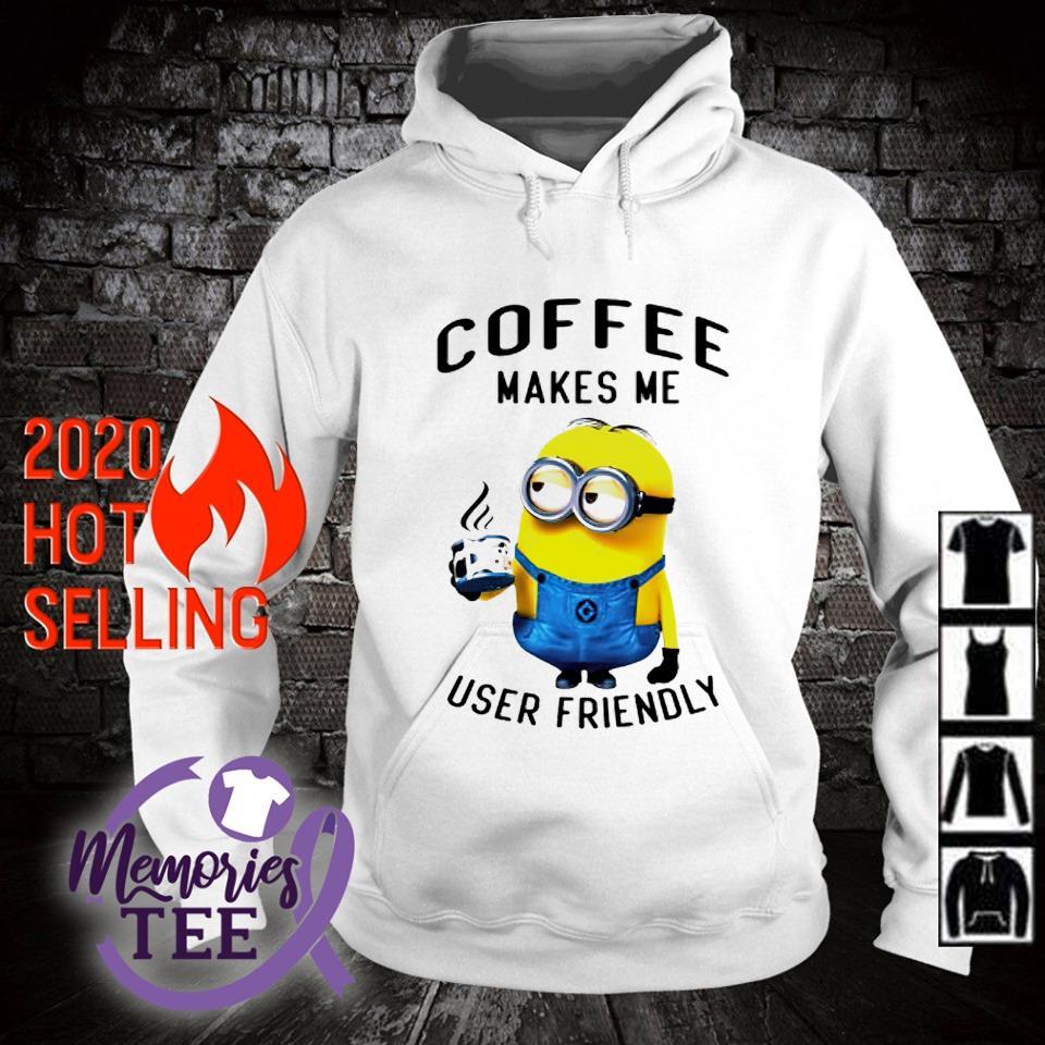 Minions coffee makes me user friendly s hoodie