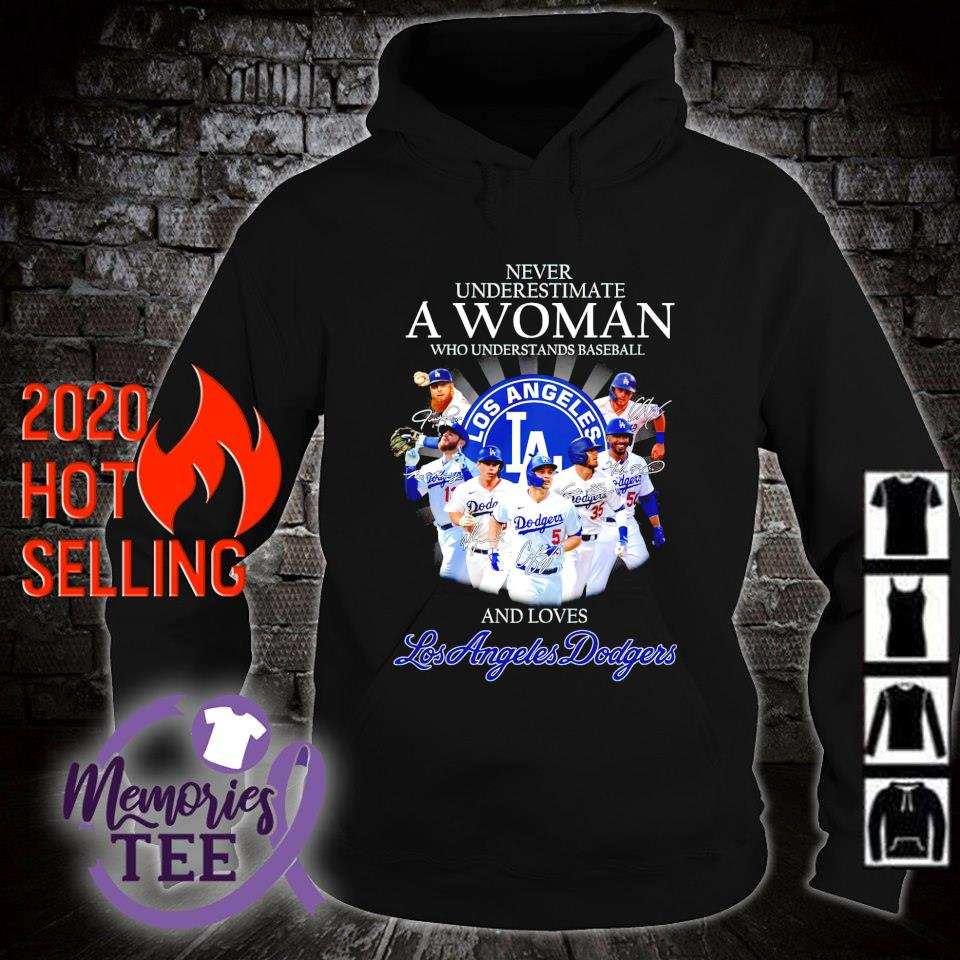 Never underestimate a woman who loves Los Angeles Dodgers and understands baseball s hoodie