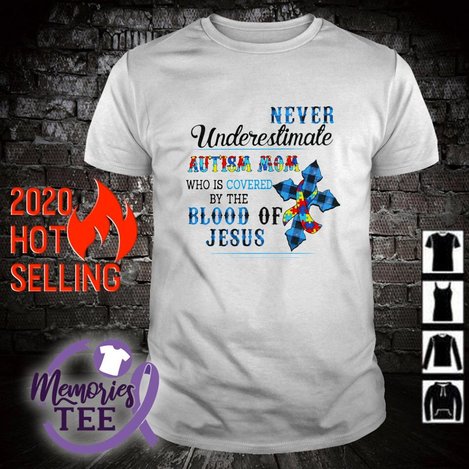 Never underestimate Autism Mom who is covered by the blood of Jesus shirt