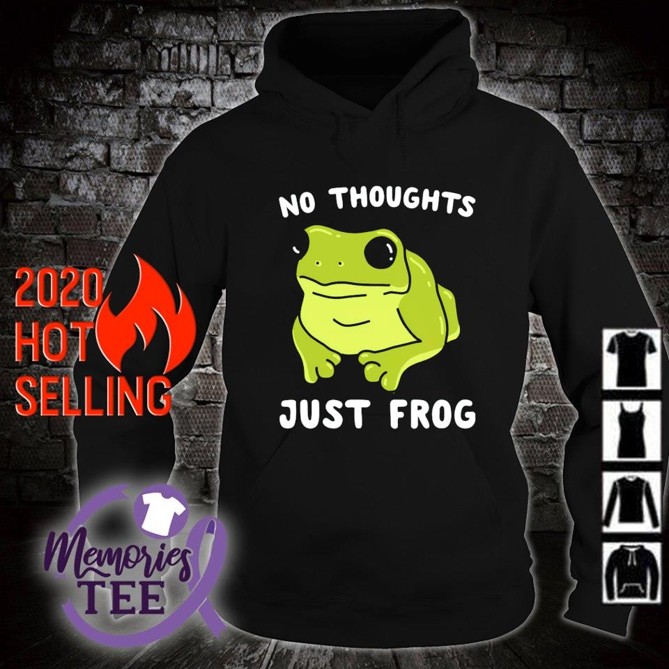 No thoughts just frog s hoodie