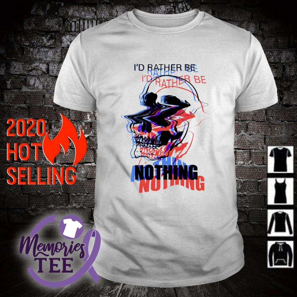 Skull I'd rather be nothing shirt