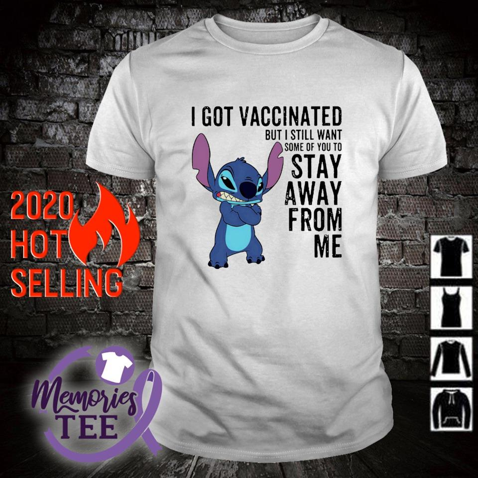 Stitch I still want some of you to stay I got vaccinated shirt