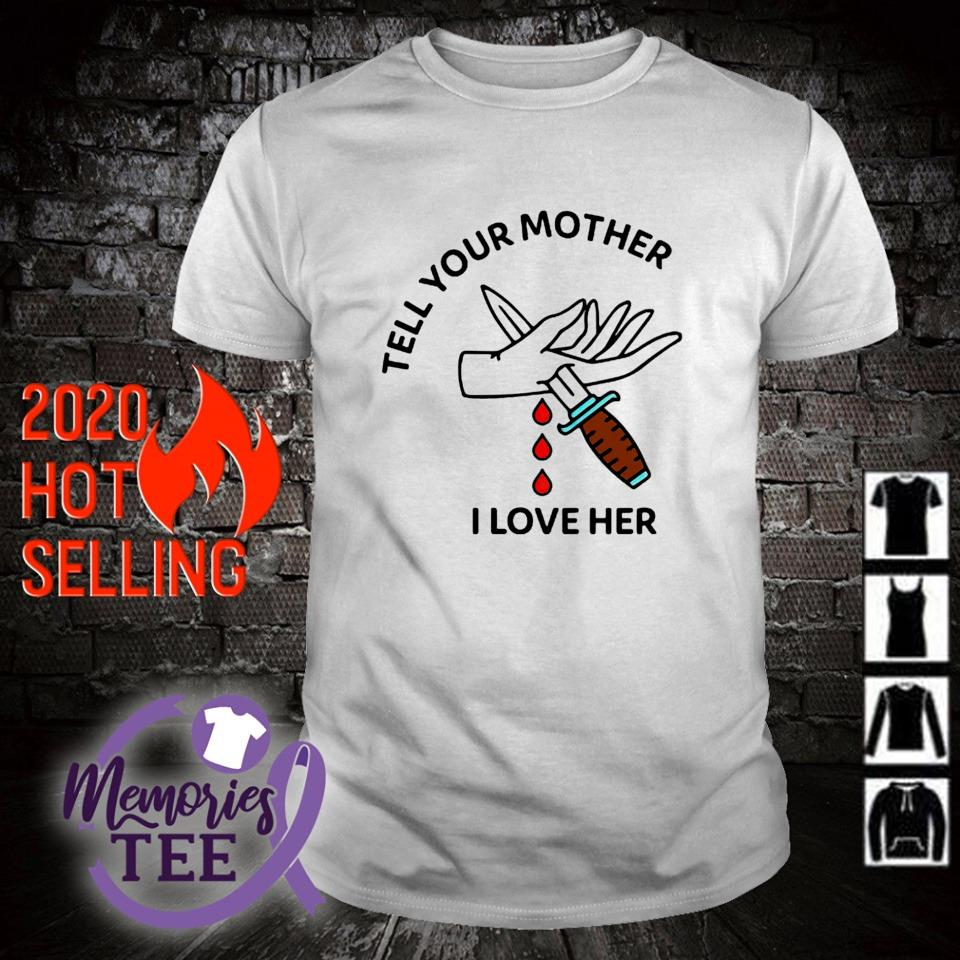 Tell your mother I love her shirt