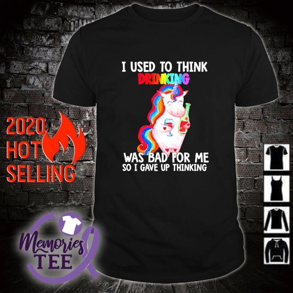 Unicorn I gave up thinking I used to think drinking was bad for me shirt