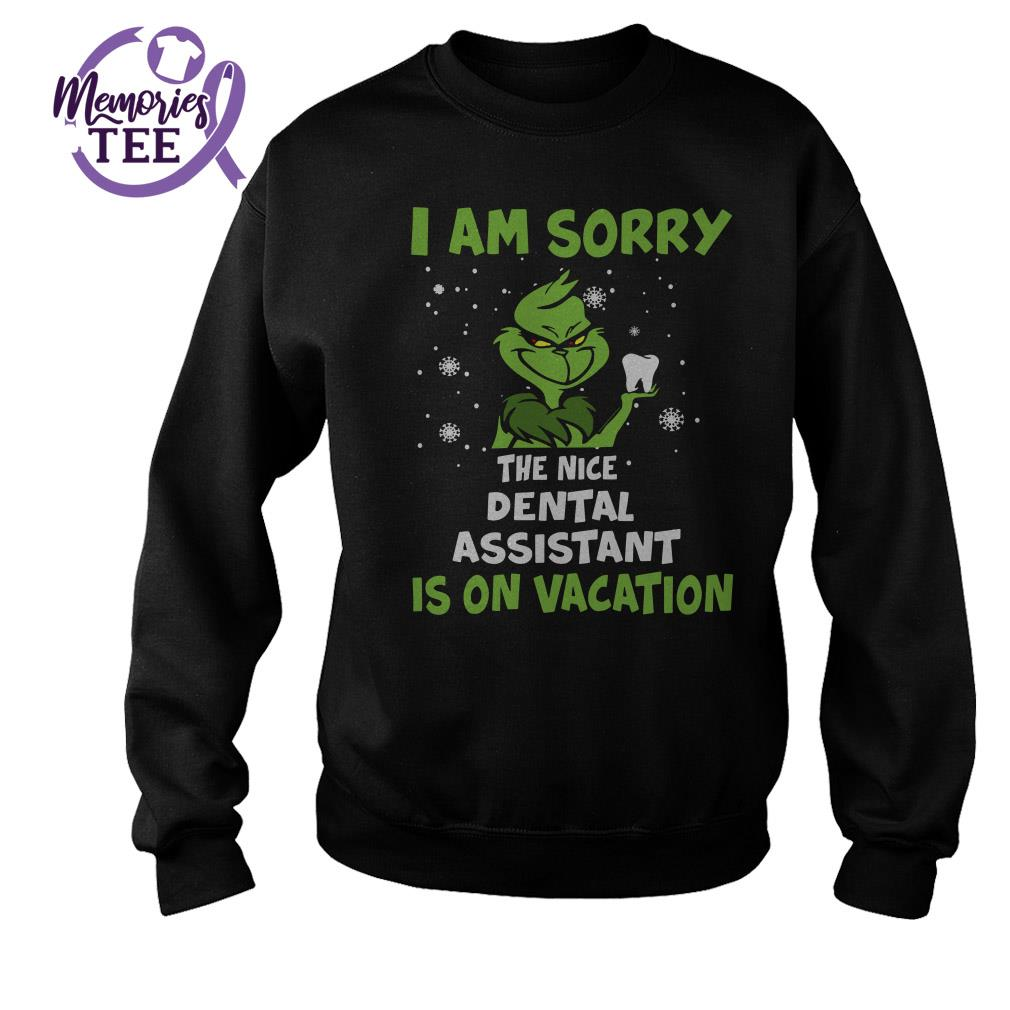 Grinch I am sorry the nice Dental assistant is on vacation sweater