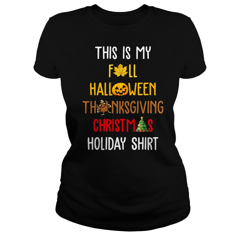 This is my fall Halloween Thanksgiving Christmas holiday shirt Ladies Tee