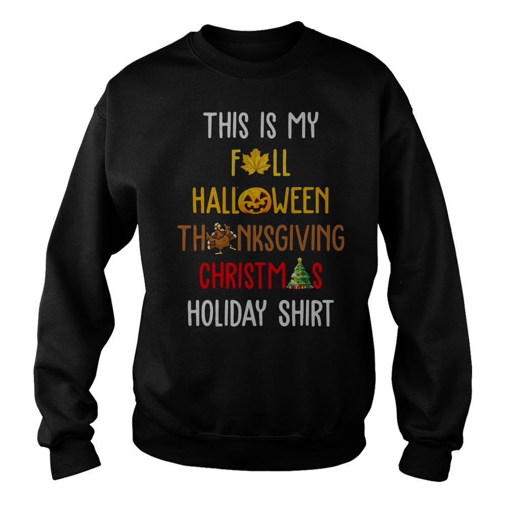 This is my fall Halloween Thanksgiving Christmas holiday shirt sweater