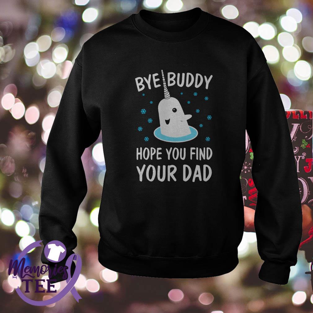 Christmas bye Buddy hope you find your dad sweatshirt