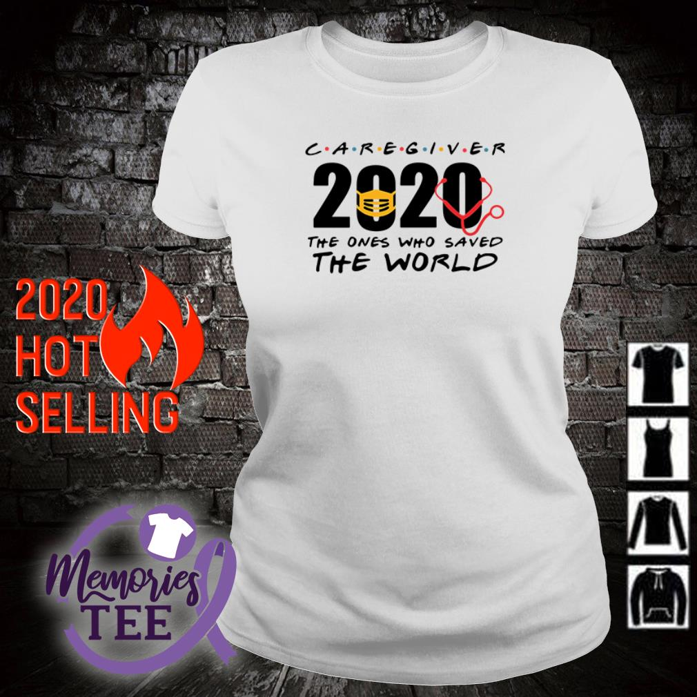 Caregiver 2020 Nurse The One Who Saved The World ladies tee