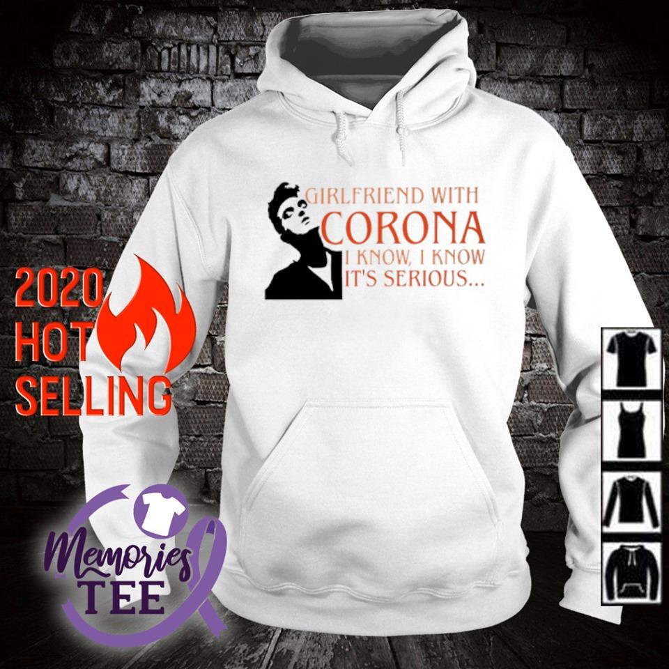 Girlfriend with Corona I know I know it's serious s hoodie