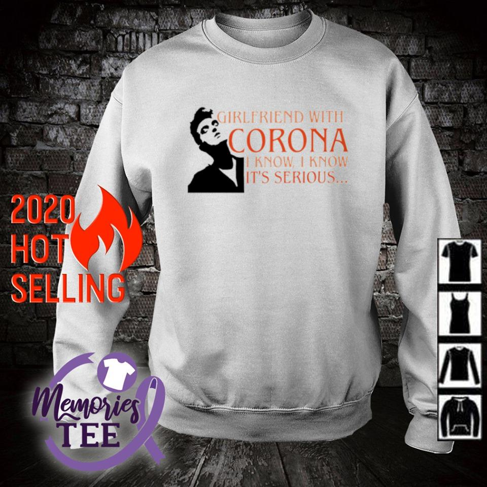 Girlfriend with Corona I know I know it's serious s sweater