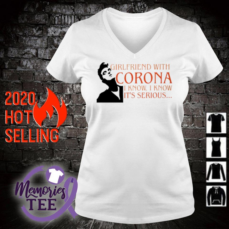 Girlfriend with Corona I know I know it's serious s v-neck t-shirt