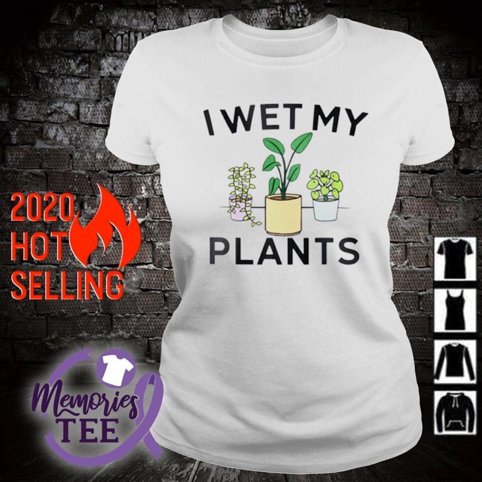 I wet my plants s ladies-tee