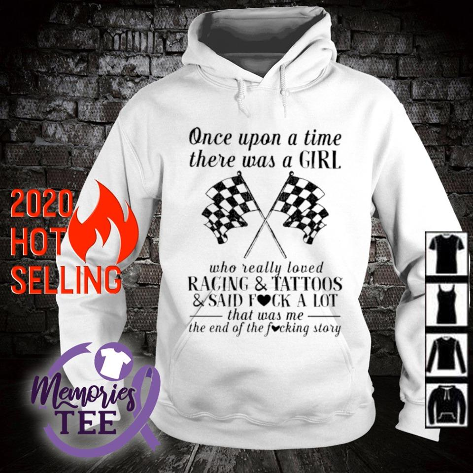 Once upon a time there was a girl who really loved racing and tattoos s hoodie