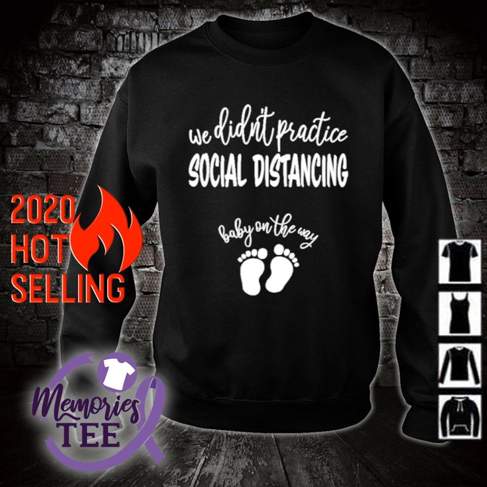We didn't practice social distancing baby on the way s sweater