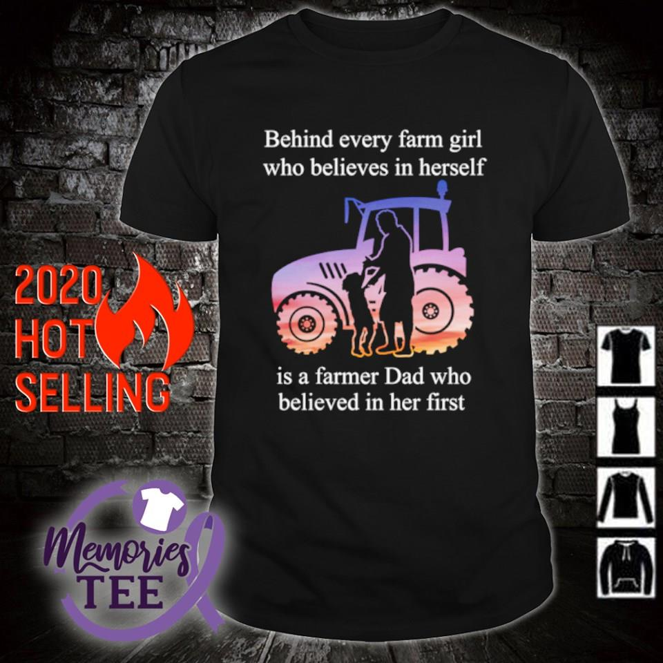 Behind every farm girl who believes in herself is a farmer Dad shirt
