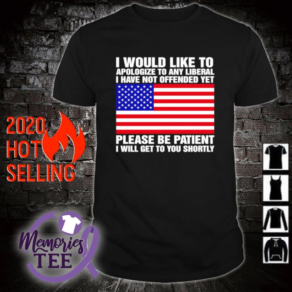 American flag I would like to apologize to any liberal I have not offended yet shirt