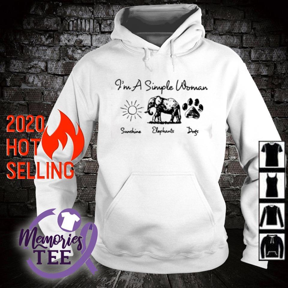 I'm a simple woman I like Sunshine Elephants Dogs s hoodie