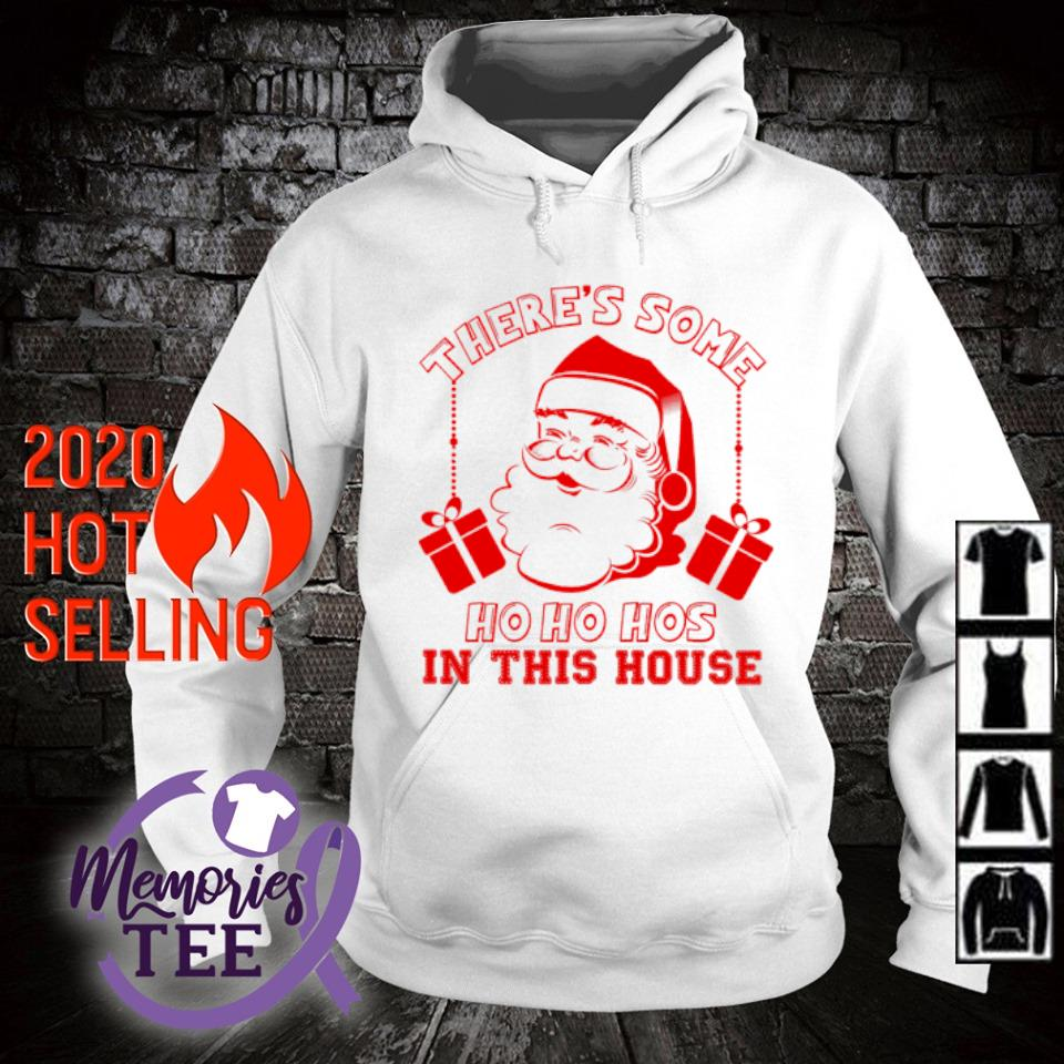 Santa there's some ho ho hos in this house s hoodie