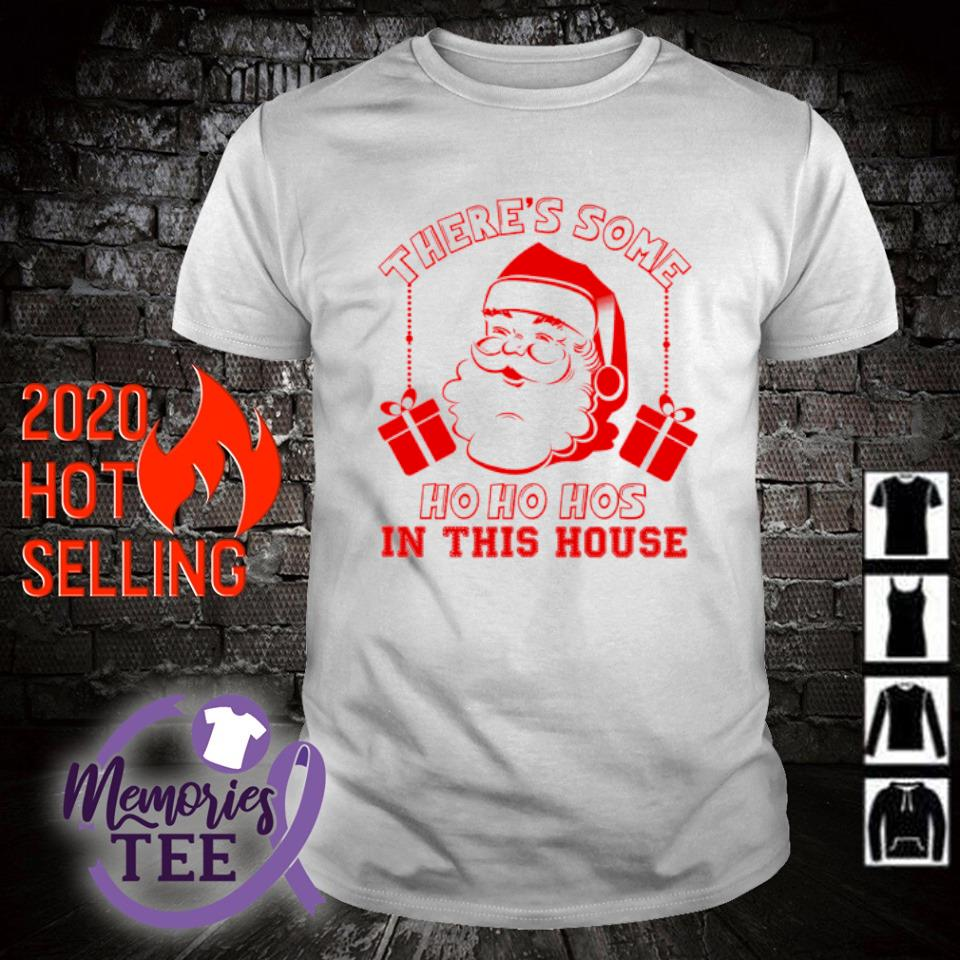Santa there's some ho ho hos in this house shirt
