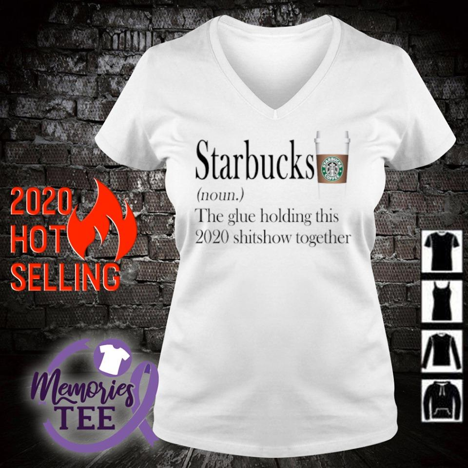 Starbucks the glue holding this 2020 shitshow together s v-neck t-shirt