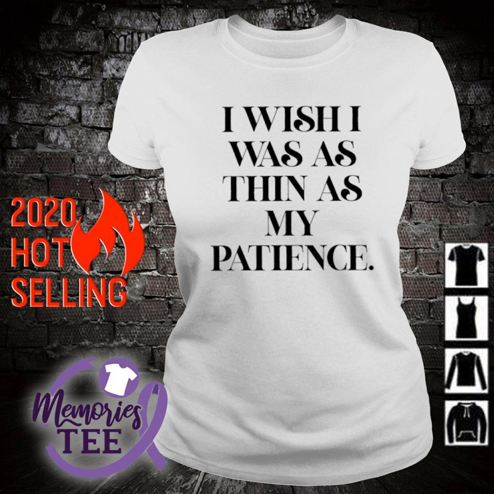 I wish I was as thin as my patience s ladies-tee