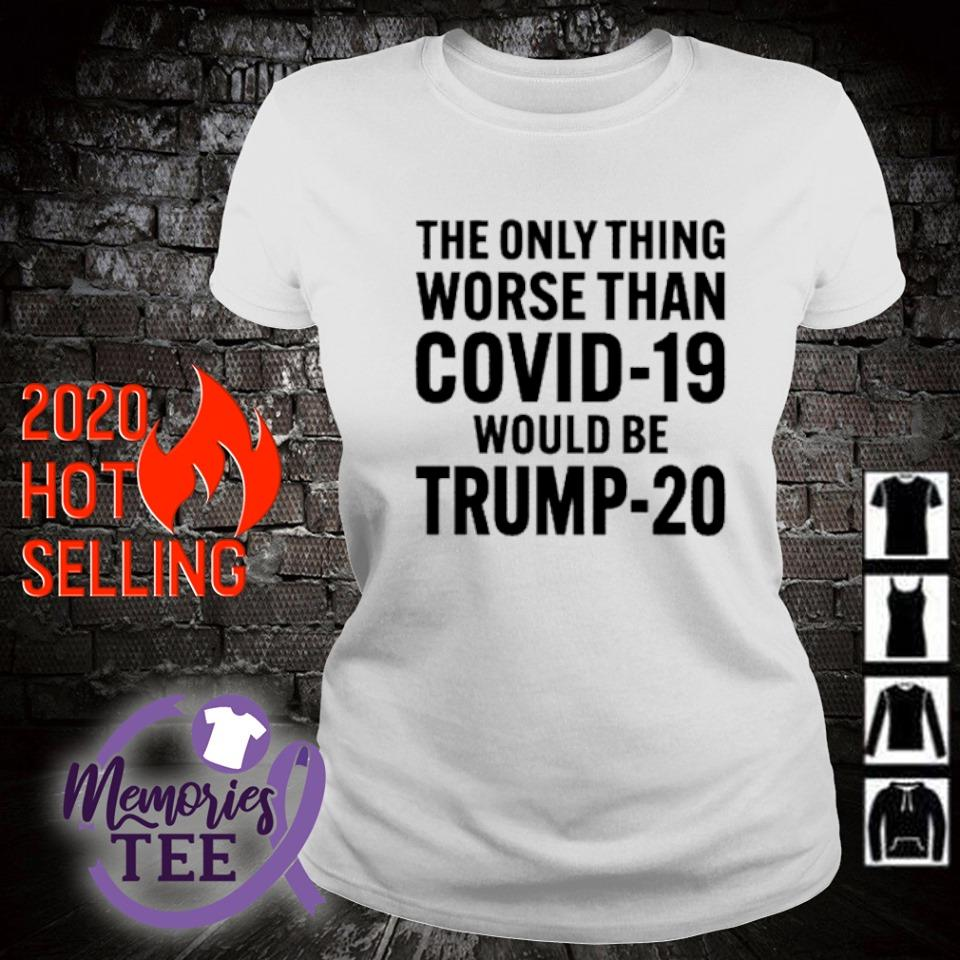 The only thing worse than Covid-19 would be Trump-20 s ladies-tee