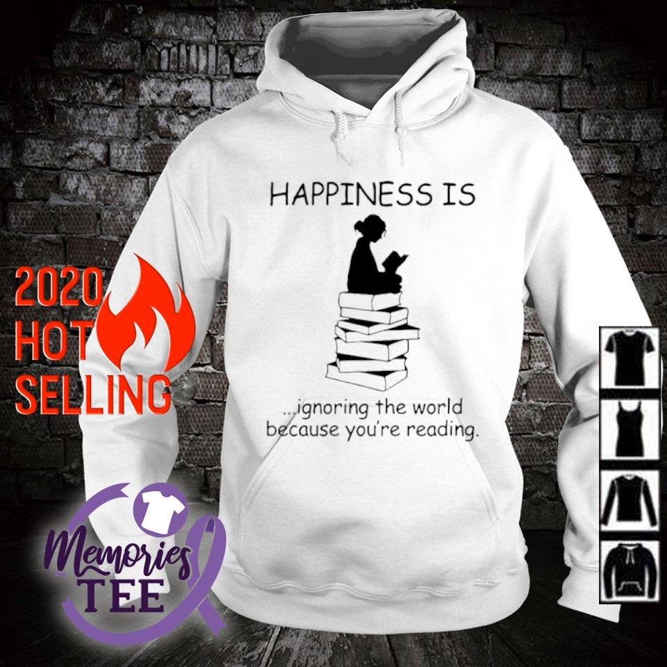 Happiness is ignoring the world because you're reading s hoodie