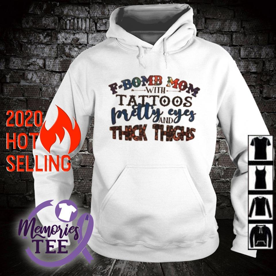 Pretty eyes and thick thighs of F-bomb Mom with tattoos s hoodie