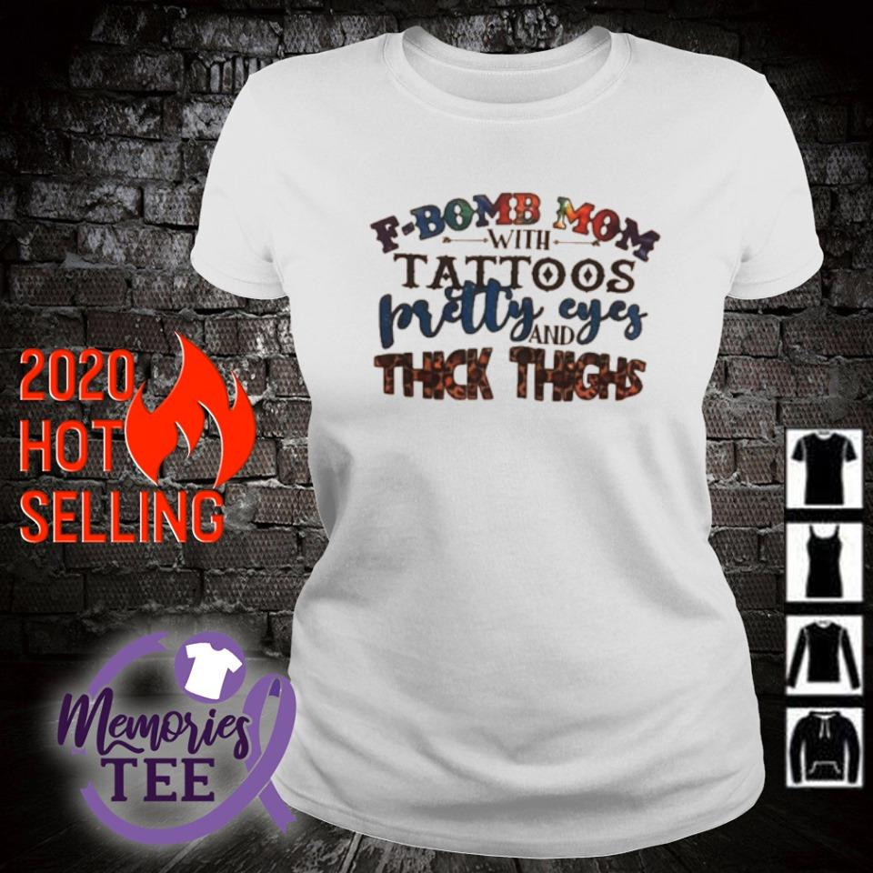 Pretty eyes and thick thighs of F-bomb Mom with tattoos s ladies-tee